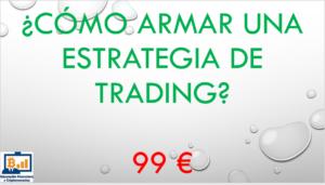 ¿Como armar tus Estrategias de Trading?